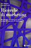 Ricerche di marketing. Metodologie e tecniche per le decisioni strategiche e operative di marketing