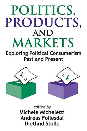 [(Politics, Products, and Markets : Exploring Political Consumerism Past and Present)] [Edited by Michele Micheletti ] published on (February, 2006)