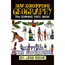 Jaw-Dropping Geography: Fun Learning Facts Egyptian Gods and Goddesses: Illustrated Fun Learning For Kids (English Edition)