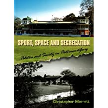 Sport, Space and Segregation by Christopher Merrett (2009-04-30)