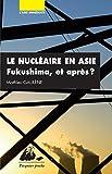 Le Nucléaire en Asie: Fukushima et après?