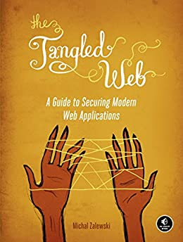 The Tangled Web: A Guide to Securing Modern Web Applications von [Zalewski, Michal]