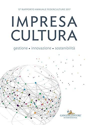 13 Rapporto annuale Federculture 2017: Impresa Cultura. Gestione, innovazione, sostenibilit
