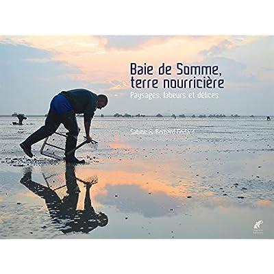 Baie de Somme, terre nourricière : Paysages, labeurs et délices