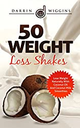 COCONUT OIL: 50 Weight Loss Shakes: Lose Weight Naturally With Coconut Oil And Coconut Milk Smoothies (Coconut Oil Recipes, Weight Loss Smoothies) (Smoothie ... For Rapid Weight Loss) (English Edition)