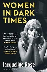 Women in Dark Times by Jacqueline Rose (2015-09-10)