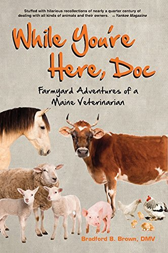 While You're Here, Doc: Farmyard Adventures of a Maine Veterinarian by Bradford B. Brown (2006-04-01)
