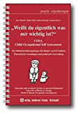 Weißt du eigentlich, was mir wichtig ist?: COSA - Child Occupational Self Assessment - Ein Selbsteinschätzungsbogen für Kinder von 8-13 Jahren