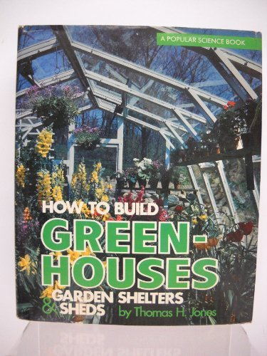 How to Build Greenhouses, Garden Shelters & Sheds by Thomas H Jones (1978-08-01)
