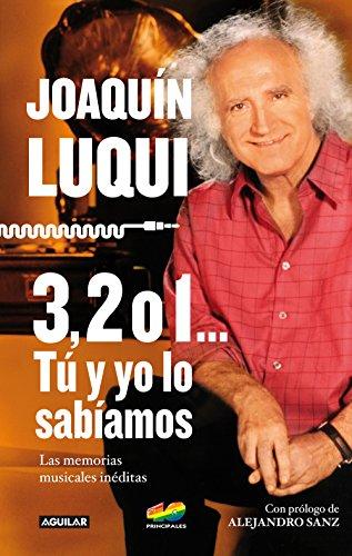3, 2 ó 1... Tú y yo lo sabíamos: Las memorias musicales inéditas por JOAQUÍN LUQUI