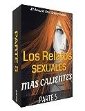 LOS RELATOS SEXUALES MAS CALIENTES DE INTERNET PARTE 5.: SEGUIMOS CON ESTA EXITOSA SAGA. ESCRÍBENOS UN COMMENT SI YA LOS LEISTE TODOS! (Spanish Edition)