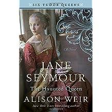 Jane Seymour, the Haunted Queen (Six Tudor Queens)