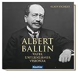 Albert Ballin: Vater - Unternehmer - Visionär