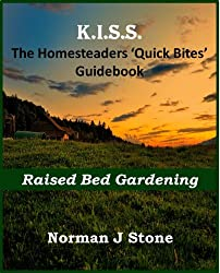 Homesteaders: Raised Bed Gardening - Quick Bites Guidebook (K.I.S.S Quick Bites 3) (English Edition)