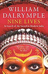 Nine Lives: In Search of the Sacred in Modern India by William Dalrymple (2010-06-07)