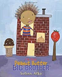 I'm Your Peanut Butter Big Brother by Selina Alko (2009-03-10)