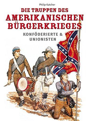 Die Truppen des amerikanischen Bürgerkriegs: Konföderierte & Unionisten