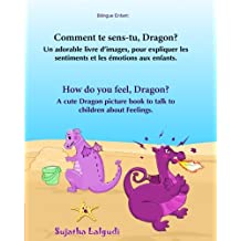 Bilingue Enfant: Comment te sens-tu, Dragon. How do you feel, Dragon: Un livre d'images pour les enfants (Edition bilingue français-anglais),Livre ... (Anglais Edition), Bilingue livre enfant