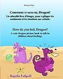 Bilingue Enfant - Comment te sens-tu, Dragon. How do you feel, Dragon: Un livre d'images pour les enfants (Edition bilingue français-anglais),Livre (Anglais Edition), Bilingue livre enfant