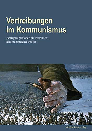 Vertreibungen im Kommunismus: Zwangsmigrationen als Instrument kommunistischer Politik