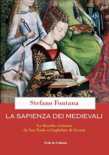 La sapienza dei medievali: La filosofia cristiana da San Paolo a Guglielmo di Occam