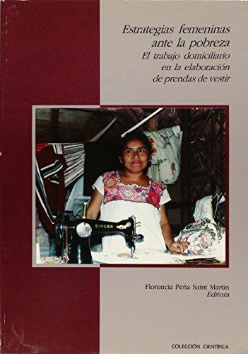 Estrategias femeninas ante la probeza: El trabajo domiciliario en la elaboracion de prendas de vestir (Coleccion cientifica) (Spanish Edition) (De Prendas Vestir)