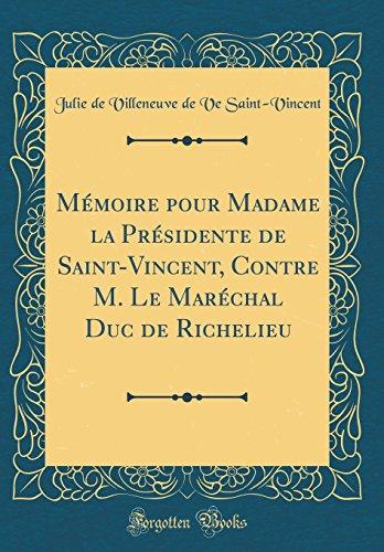 Memoire Pour Madame La Presidente de Saint-Vincent, Contre M. Le Marechal Duc de Richelieu (Classic Reprint)