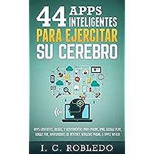 44 Apps Inteligentes para Ejercitar su Cerebro: Apps Gratuitas, Juegos, y Herramientas para iPhone, iPad, Google Play, Kindle Fire, Navegadores de Internet, Windows Phone, & Apple Watch