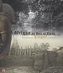L'Afrique en Noir et Blanc : Du fleuve Niger au golfe de Guinée (1887-1892), Louis Gustave Binger, explorateur