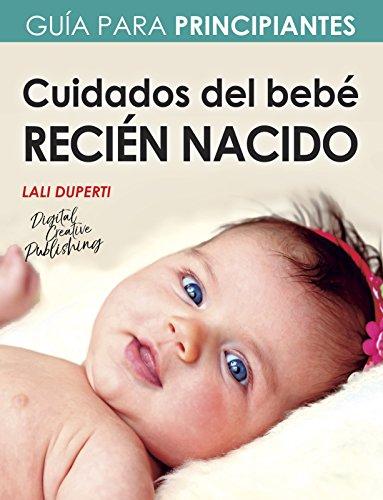 Cuidados del bebé recién nacido: Guía para principiantes eBook: Lali ...