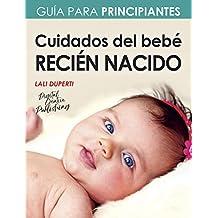 Cuidados del bebé recién nacido: Guía para principiantes