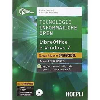Tecnologie Informatiche Open. Libreoffice E Windows 7. Per Le Scuole Superiori. Con Cd-Rom