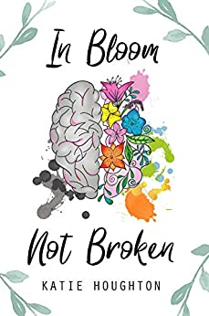 In Bloom, Not Broken by [Houghton, Katie]