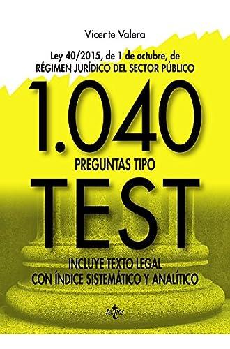 1040 preguntas tipo test: Ley 40/2015, de 1 de octubre, del Régimen Jurídico del Sector Público. Incluye texto legal con índice sistemático y analítico