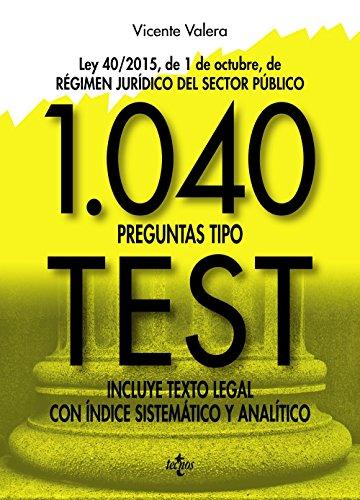 1040 preguntas tipo test: Ley 40/2015, de 1 de octubre, del Régimen Jurídico del Sector Público. Incluye texto legal con índice sistemático y analítico (Derecho - Práctica Jurídica) por Vicente Valera