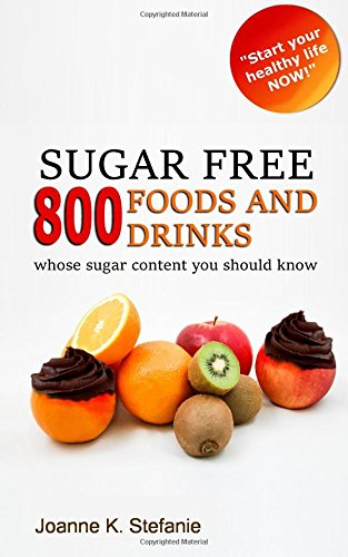 SUGAR FREE. 800 Foods and drinks - whose sugar content you should know: Start your healthy life now!