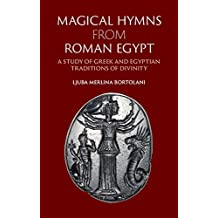 Magical Hymns from Roman Egypt: A Study of Greek and Egyptian Traditions of Divinity