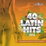 40 Latin Hits 2018 (Reggaeton, Electro Latino & Mambo)