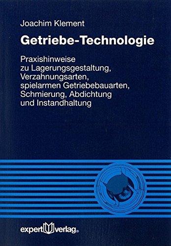 Getriebe-Technologie: Praxishinweise zu Lagerungsgestaltung, Verzahnungsarten, spielarmen Getriebebauarten, Schmierung, Abdichtung und Instandhaltung (Reihe Technik)