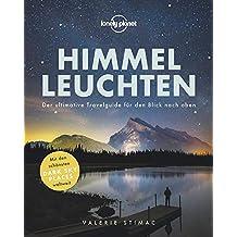 Lonely Planet Himmelleuchten: Der ultimative Travelguide für den Blick nach oben (Lonely Planet Reisebildbände)