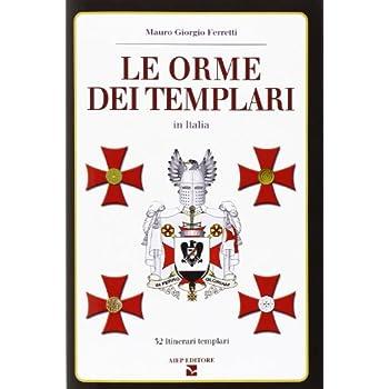 Le Orme Dei Templari In Italia. 32 Itinerari Templari