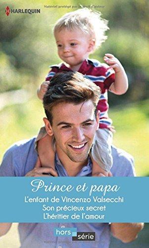 Prince et papa : L'enfant de Vincenzo Valsecchi ; Son précieux secret ; L'héritier de l'amour