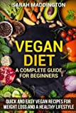 Vegan Diet: A Complete Guide for Beginners: Quick and Easy Vegan Recipes for Weight Loss and a Healthy Lifestyle