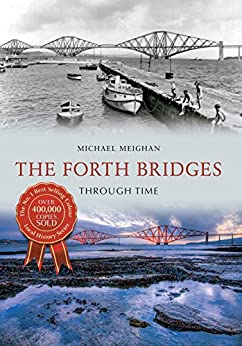 The Forth Bridges Through Time by [Meighan, Michael]