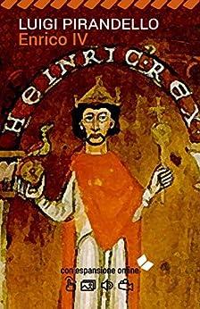 Enrico IV. Con espansione online (annotato) (I Grandi Classici della Letteratura Italiana Vol. 18) di [Pirandello, Luigi]