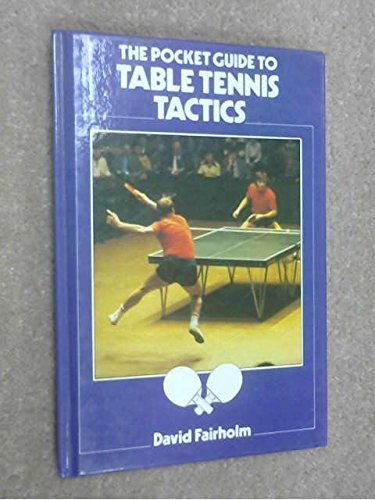 The Pocket Guide to Table Tennis Tactics (Pocket guides to sport) by D. Fairholm (1985-10-24)