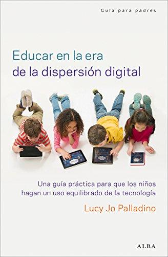 Educar en la era de la dispersión digital (Psicología/Padres nº 20) por Lucy Jo Palladino