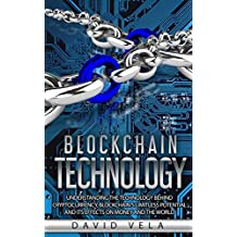 Blockchain Technology: Understanding the Technology behind Cryptocurrency, Blockchain's Limitless Potential and its Effects on Money and the World (English Edition)