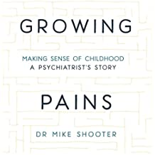 Growing Pains: Making Sense of Childhood: A Psychiatrist's Story
