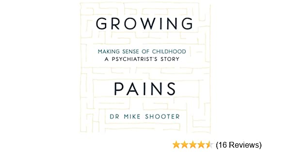 Growing Pains: Making Sense of Childhood: A Psychiatrist's Story (Audio Download): Amazon.co.uk: Dr Mike Shooter, Peter Noble, Hodder & Stoughton: Books